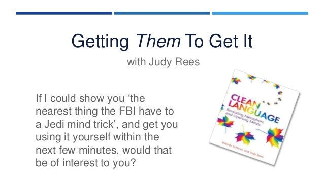 Getting Them To Get It with Judy Rees If I could show you 'the nearest thing the FBI have to a Jedi mind trick', and get y...
