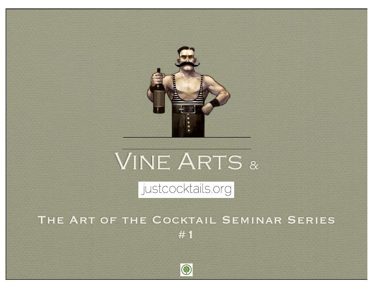 Vine Arts &The Art of the Cocktail Seminar Series                  #1