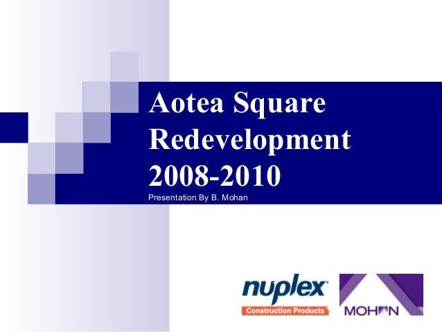 Aotea Square  Redevelopment  2008-2010  Presentation By B. Mohan