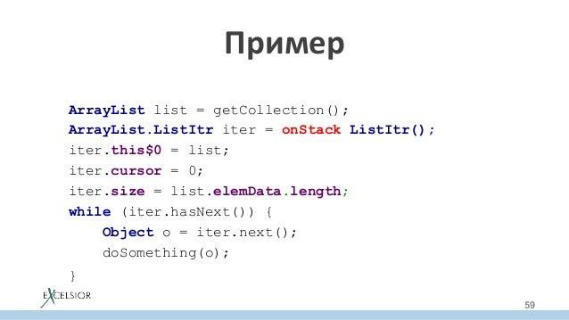 Пример ArrayList list = getCollection(); ArrayList.ListItr iter = onStack ListItr(); iter.this$0 = list; iter.cursor = 0...