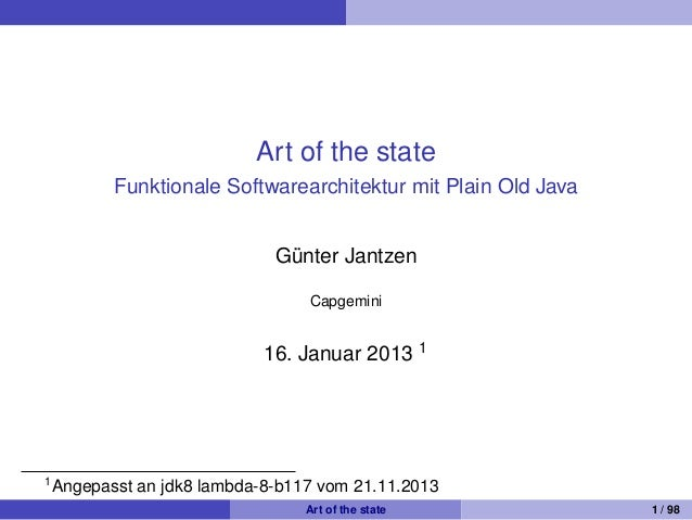 Art of the state Funktionale Softwarearchitektur mit Plain Old Java Gunter Jantzen ¨ Capgemini  16. Januar 2013 1  1  Ange...