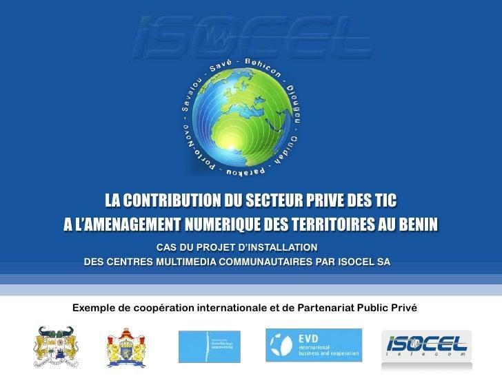 LA CONTRIBUTION DU SECTEUR PRIVE DES TICA L'AMENAGEMENT NUMERIQUE DES TERRITOIRES AU BENIN               CAS DU PROJET D'I...