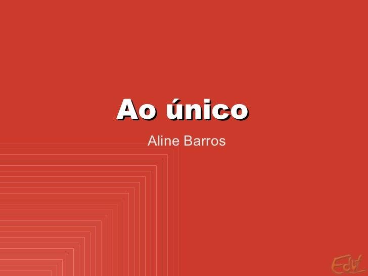 Ao único Aline Barros
