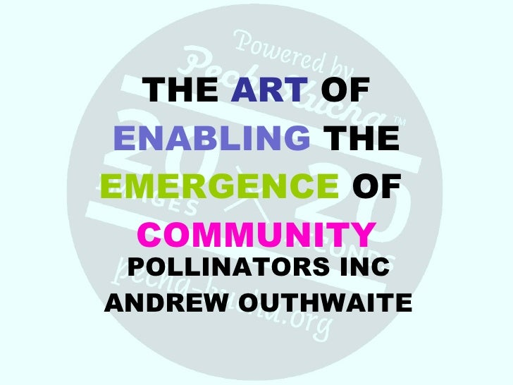 THE  ART  OF  ENABLING  THE  EMERGENCE  OF  COMMUNITY POLLINATORS INC ANDREW OUTHWAITE