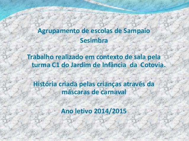 Agrupamento de escolas de Sampaio Sesimbra Trabalho realizado em contexto de sala pela turma C1 do Jardim de Infância da C...