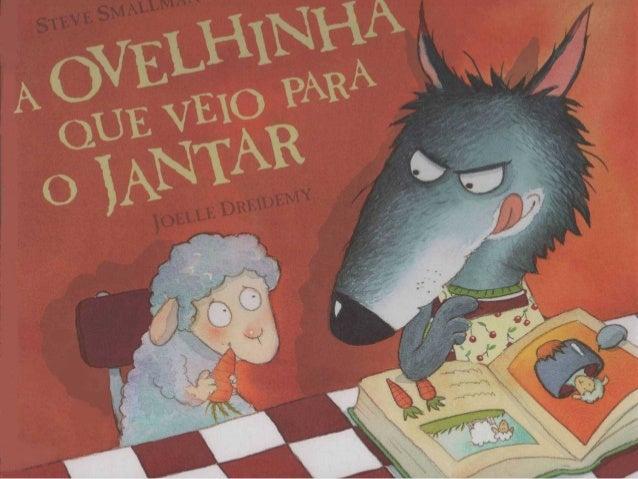 — Oh, não! OUTRA VEZ sopa de  legumes! — queixou-se o lobo,  que já era velhinho.  — Quem me dera ter uma  ovelhinha aqui ...