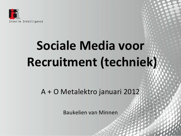 Sociale Media voor  Recruitment (techniek) A + O Metalektro januari 2012 Baukelien van Minnen