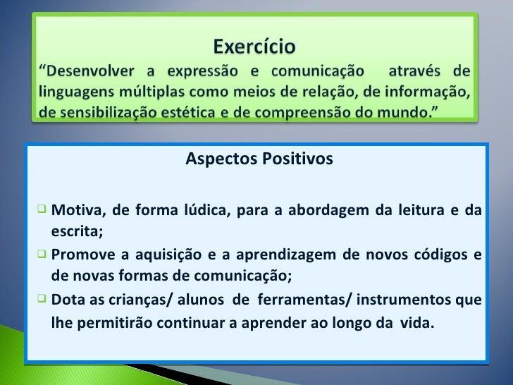<ul><li>Aspectos Positivos </li></ul><ul><li>Motiva, de forma lúdica, para a abordagem da leitura e da escrita; </li></ul>...