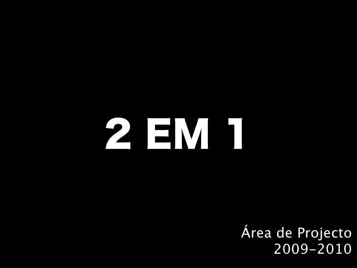 2 EM 1     Área de Projecto         2009-2010