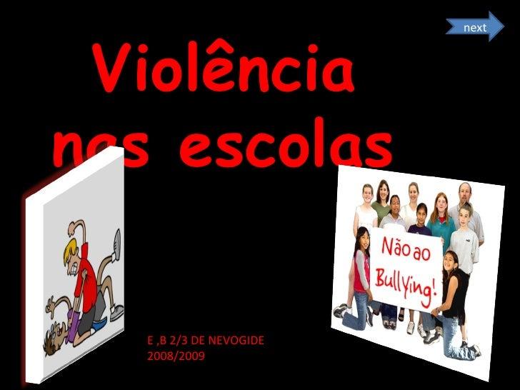 Violência nas escolas E ,B 2/3 DE NEVOGIDE 2008/2009 next