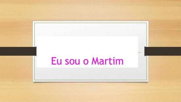 Eu sou o Martim