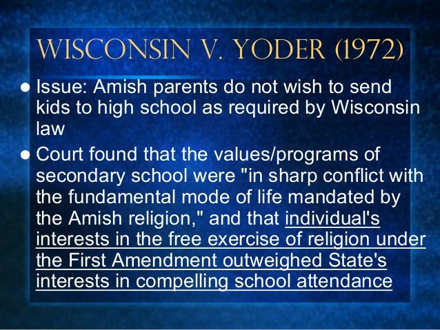 wisconsin v yoder In wisconsin v yoder, the wisconsin supreme court ruled in yoder's favor—this ruling was later appealed by the state of wisconsin to united states supreme court.