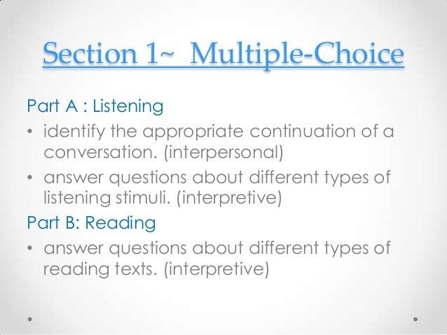 Section 1~ Multiple-Choice Part A : Listening • identify the appropriate continuation of a conversation. (interpersonal) •...