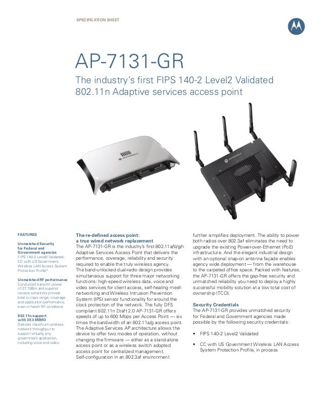 SPECification Sheet  AP-7131-GR The industry's first FIPS 140-2 Level2 Validated 802.11n Adaptive services access point  F...