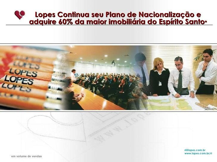 Lopes Continua seu Plano de Nacionalização e adquire 60% da maior imobiliária do Espírito Santo * [email_address] www.lope...
