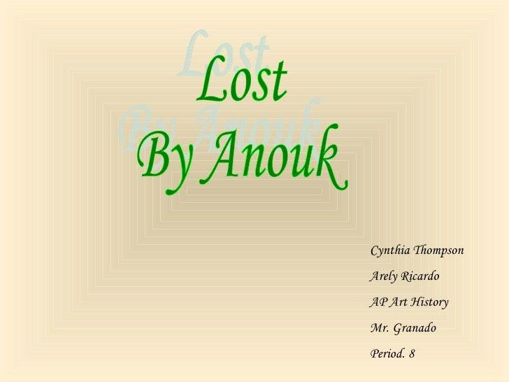 Cynthia Thompson Arely Ricardo AP Art History Mr. Granado Period. 8 Lost By Anouk