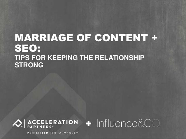 @accelerationpar @influenceandco #SEOLuvsContent MARRIAGE OF CONTENT + SEO: TIPS FOR KEEPING THE RELATIONSHIP STRONG +