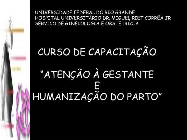 UNIVERSIDADE FEDERAL DO RIO GRANDE HOSPITAL UNIVERSITÁRIO DR. MIGUEL RIET CORRÊA JR SERVIÇO DE GINECOLOGIA E OBSTETRÍCIA C...