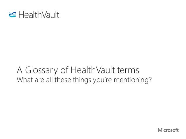 A Glossary of HealthVault termsWhat are all these things you're mentioning?