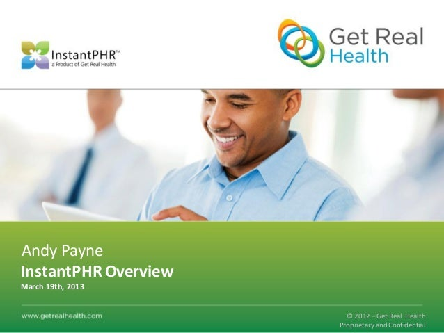 Andy PayneInstantPHR OverviewMarch 19th, 2013                        © 2012 – Get Real Health                      Proprie...
