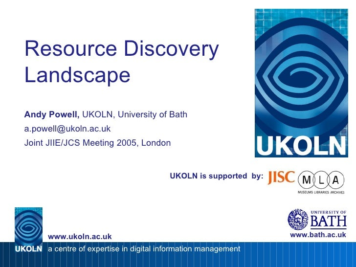 UKOLN is supported  by: Resource Discovery Landscape Andy Powell,  UKOLN, University of Bath [email_address] Joint JIIE/JC...