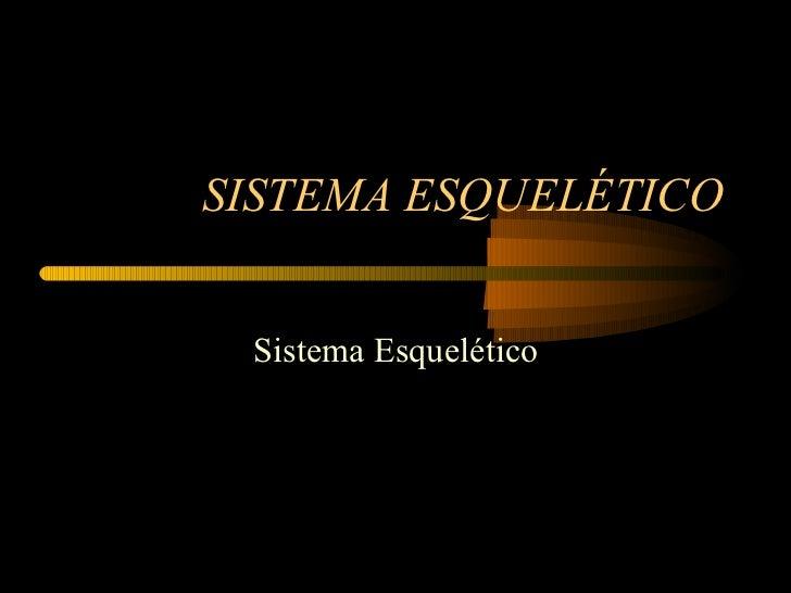 SISTEMA ESQUELÉTICO Sistema Esquelético