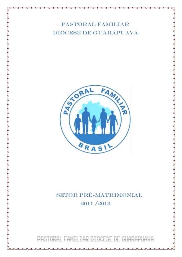 PASTORAL FAMILIARDIOCESE DE GUARAPUAVASETOR PRÉ-MATRIMONIAL      2011 /2013