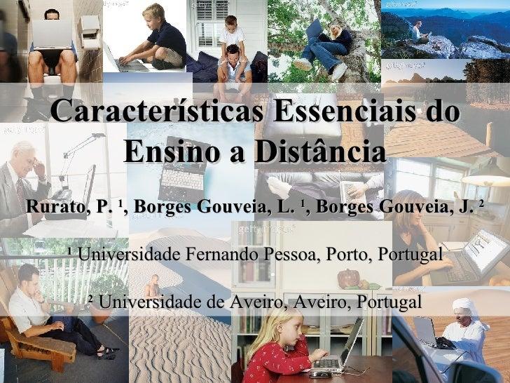 Características Essenciais do Ensino a Distância Rurato, P.  1 , Borges Gouveia, L.  1 , Borges Gouveia, J.  2 1   Univers...