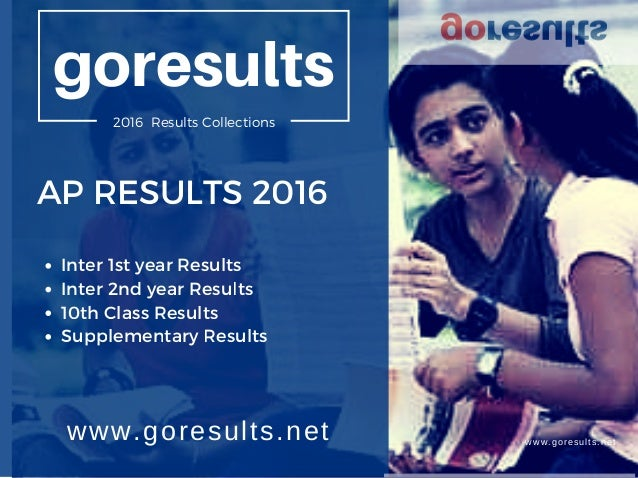 AP RESULTS 2016 Inter 1st year Results Inter 2nd year Results 10th Class Results Supplementary Results www.goresults.net w...