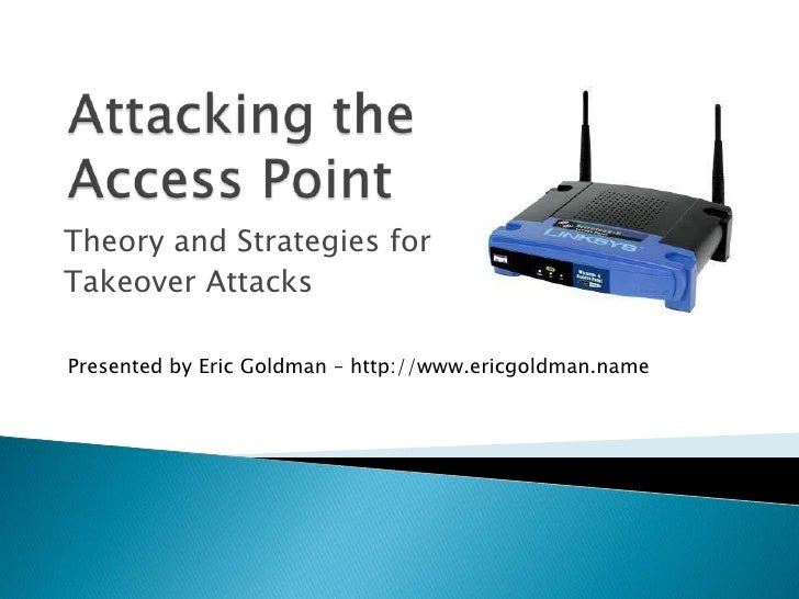 Theory and Strategies for Takeover Attacks  Presented by Eric Goldman – http://www.ericgoldman.name
