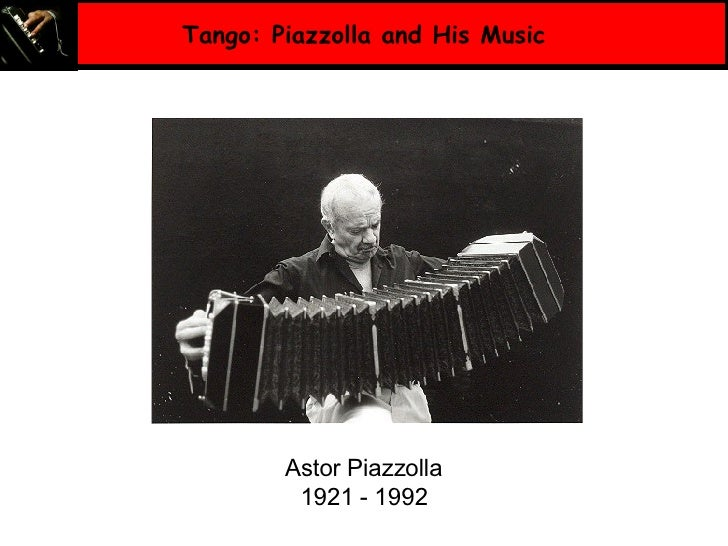 Tango: Piazzolla and His Music Astor Piazzolla 1921 - 1992
