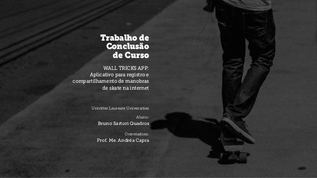 Trabalho de Conclusão de Curso WALL TRICKS APP: Aplicativo para registro e compartilhamento de manobras de skate na intern...