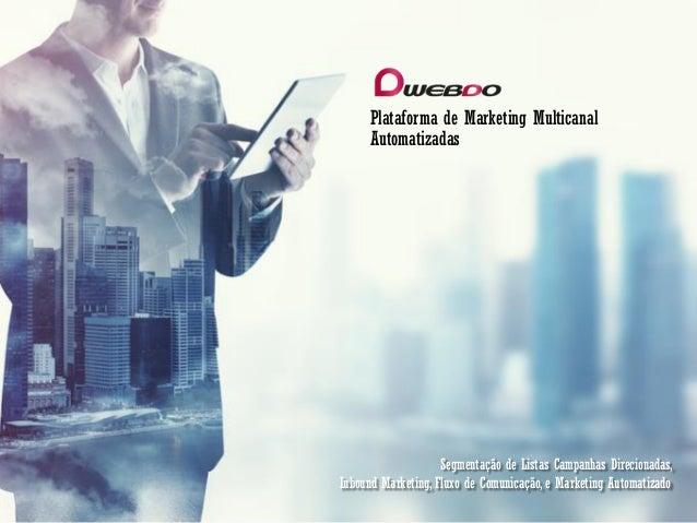 Plataforma de Marketing Multicanal Automatizadas Segmentação de Listas Campanhas Direcionadas, Inbound Marketing, Fluxo de...