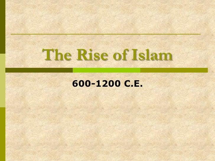 The Rise of Islam    600-1200 C.E.