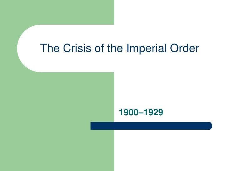 The Crisis of the Imperial Order                    1900–1929