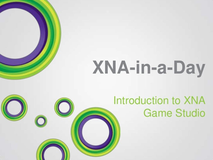 XNA-in-a-Day  Introduction to XNA        Game Studio