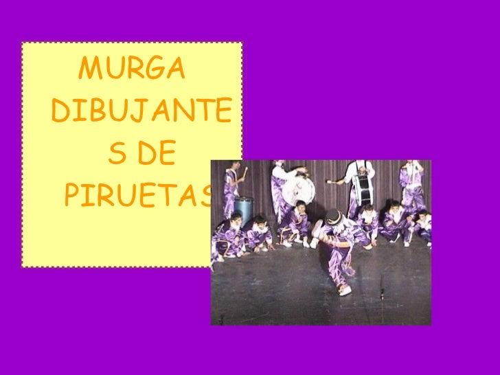 <ul><li>MURGA DIBUJANTES DE PIRUETAS </li></ul>