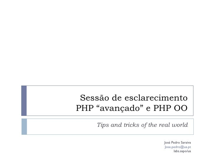 "Sessão de esclarecimento PHP ""avançado"" e PHP OO     Tips and tricks of the real world                              José P..."