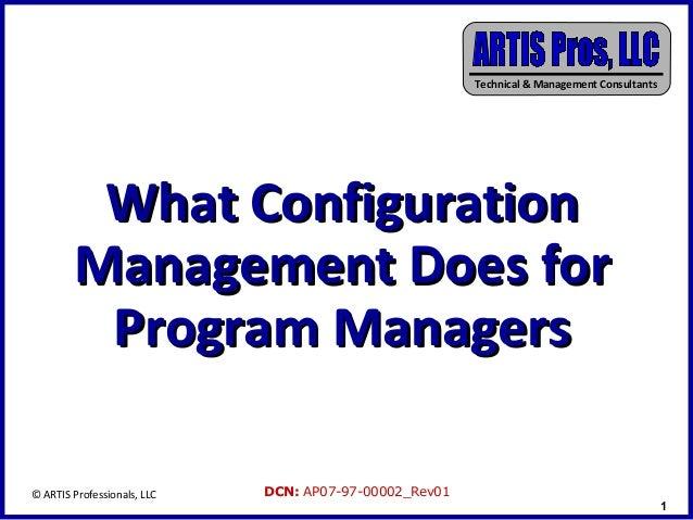 Technical & Management Consultants         What Configuration        Management Does for         Program Managers© ARTIS P...