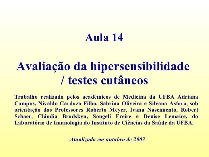 Aula 14 Avaliação da hipersensibilidade / testes cutâneos Trabalho realizado pelos acadêmicos de Medicina da UFBA Adriana ...