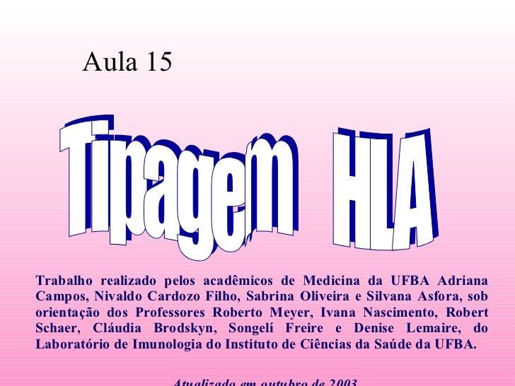 Tipagem  HLA Aula 15 Trabalho realizado pelos acadêmicos de Medicina da UFBA Adriana Campos, Nivaldo Cardozo Filho, Sabrin...