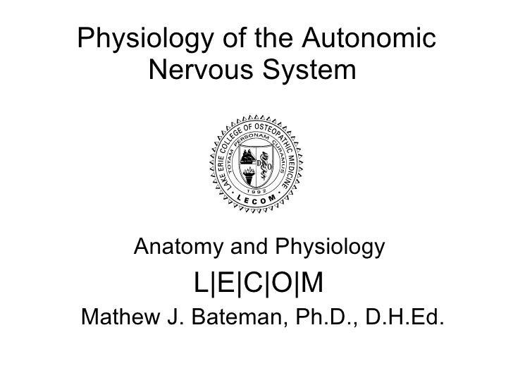 Physiology of the Autonomic Nervous System  Anatomy and Physiology  L | E | C | O | M  Mathew J. Bateman, Ph.D., D.H.Ed.