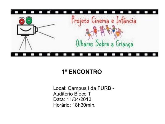 1º ENCONTROLocal: Campus I da FURB -Auditório Bloco TData: 11/04/2013Horário: 18h30min.