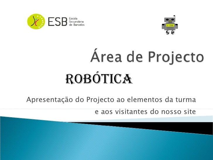 Apresentação do Projecto ao elementos da turma e aos visitantes do nosso site Robótica