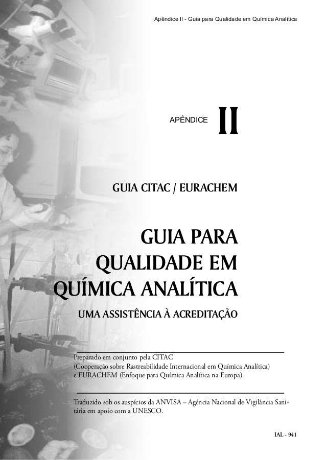 IAL - 941 IIAPÊNDICE GUIA CITAC / EURACHEM GUIA PARA QUALIDADE EM QUÍMICA ANALÍTICA UMA ASSISTÊNCIA À ACREDITAÇÃO Apêndice...