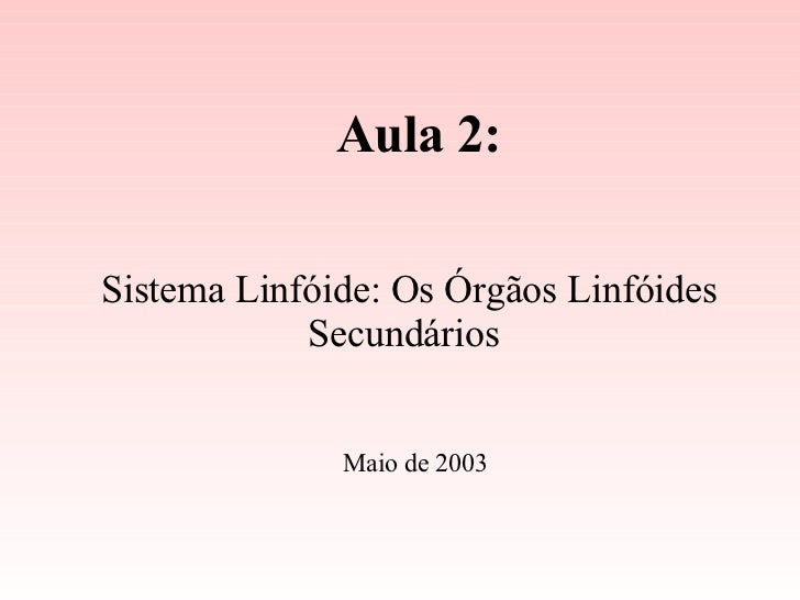 Aula 2: Sistema Linfóide: Os Órgãos Linfóides Secundários Maio de 2003