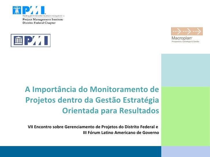 A Importância do Monitoramento de Projetos dentro da Gestão Estratégia Orientada para Resultados VII Encontro sobre Gerenc...