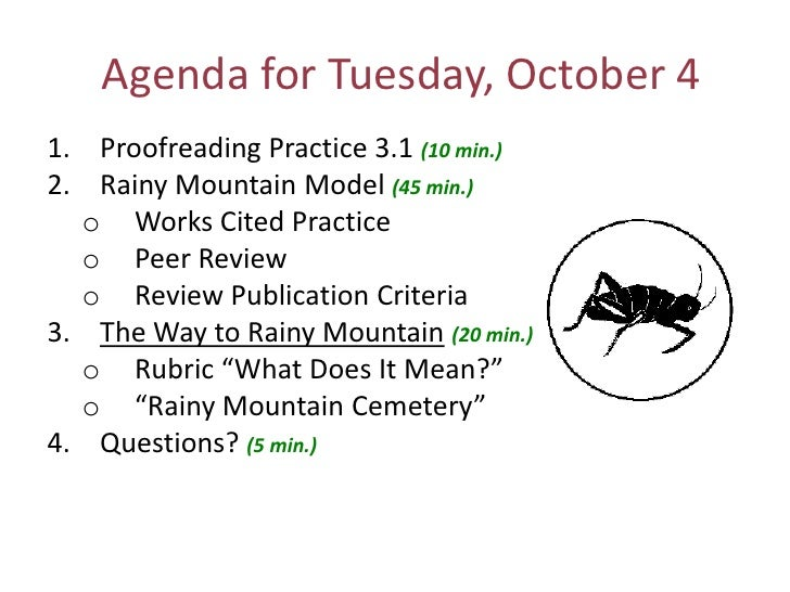 Agenda for Tuesday, October 4<br />Proofreading Practice 3.1 (10 min.)<br />Rainy Mountain Model (45 min.)<br /><ul><li>Wo...