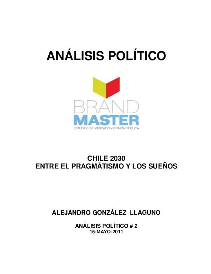 ANÁLISIS POLÍTICO            CHILE 2030ENTRE EL PRAGMÁTISMO Y LOS SUEÑOS   ALEJANDRO GONZÁLEZ LLAGUNO         ANÁLISIS POL...