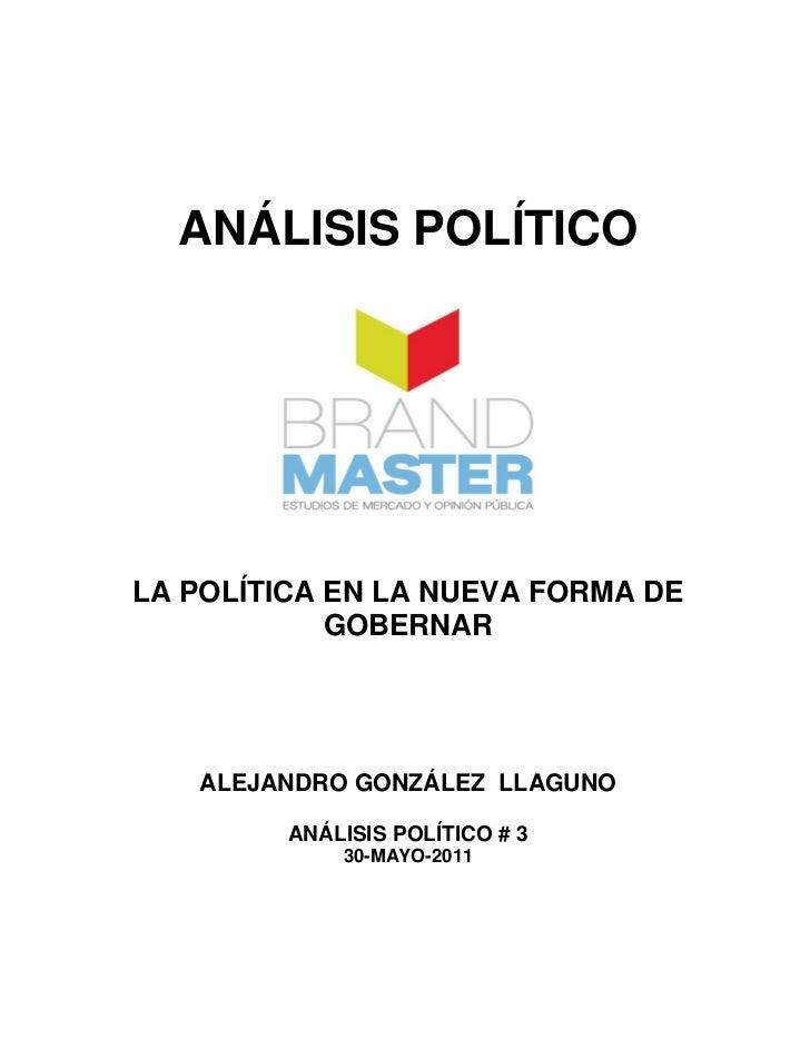 ANÁLISIS POLÍTICOLA POLÍTICA EN LA NUEVA FORMA DE            GOBERNAR   ALEJANDRO GONZÁLEZ LLAGUNO         ANÁLISIS POLÍTI...